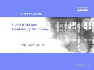 BSM and Availability Tivoli BSM and Availability Solutions