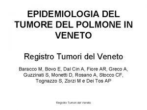 EPIDEMIOLOGIA DEL TUMORE DEL POLMONE IN VENETO Registro