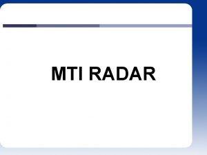 MTI RADAR Outline More on Pulse Doppler Radar