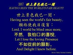 307 HAVING SEEN THE WORLDS FAIR BEAUTY Having