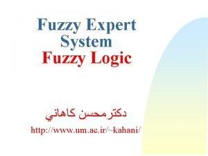 Fuzzy Expert System Fuzzy Logic http www um
