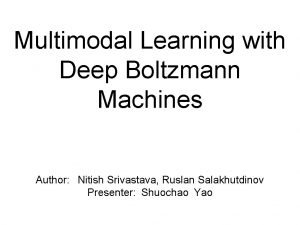 Multimodal Learning with Deep Boltzmann Machines Author Nitish