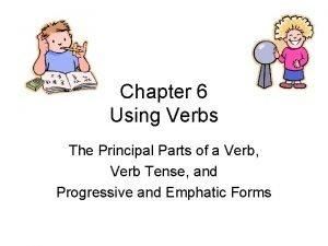 Chapter 6 Using Verbs The Principal Parts of