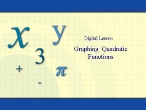 Digital Lesson Graphing Quadratic Functions Let a b