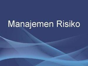 Manajemen Risiko Pengertian Resiko Kans kerugian Kemungkinan kerugian