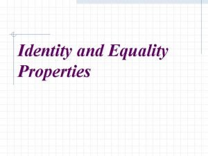 Identity and Equality Properties Identity and Equality Properties