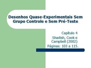 Desenhos QuaseExperimentais Sem Grupo Controle e Sem PrTeste