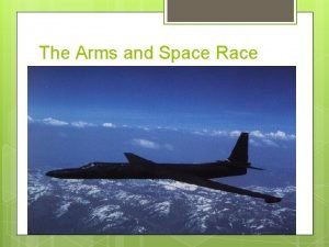 The Arms and Space Race Space Race Arms
