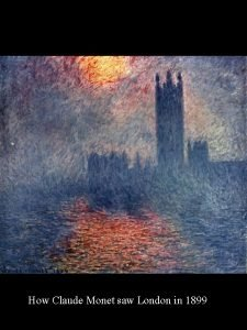 How Claude Monet saw London in 1899 From