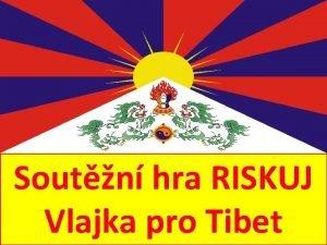 Soutn hra RISKUJ Vlajka pro Tibet Historie Geografie