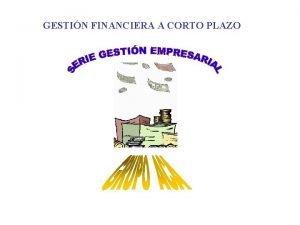 GESTIN FINANCIERA A CORTO PLAZO PANORAMA DE LA