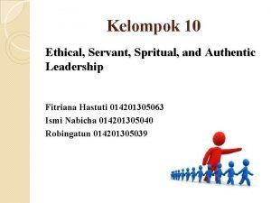 Kelompok 10 Ethical Servant Spritual and Authentic Leadership