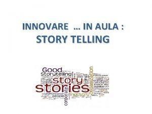 INNOVARE IN AULA STORY TELLING Lo STORY TELLING