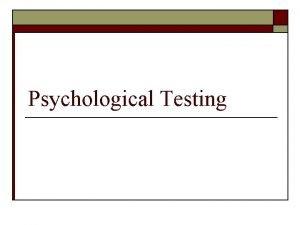 Psychological Testing Principle Types of Psychological Tests o