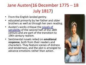 Jane Austen16 December 1775 18 July 1817 From