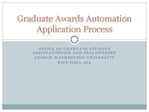Graduate Awards Automation Application Process OFFICE OF GRADUATE