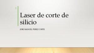 1 Laser de corte de silicio JOSE MANUEL