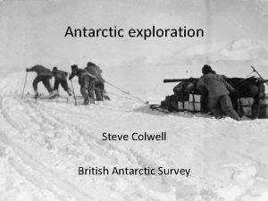 Antarctic exploration Steve Colwell British Antarctic Survey Origins