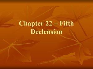 Chapter 22 Fifth Declension Chapter 22 Fifth Declension