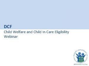 DCF Child Welfare and Child In Care Eligibility