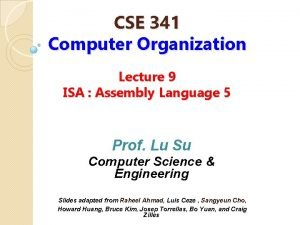 CSE 341 Computer Organization Lecture 9 ISA Assembly