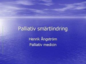Palliativ smrtlindring Henrik ngstrm Palliativ medicin Smrta vanligt