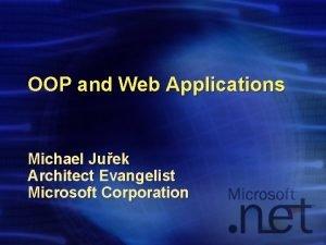 OOP and Web Applications Michael Juek Architect Evangelist