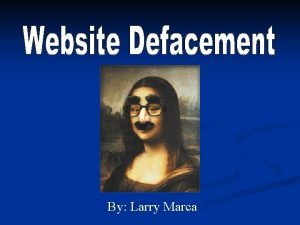 By Larry Marca What is Website Defacement Website