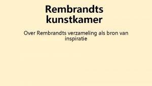 Rembrandts kunstkamer Over Rembrandts verzameling als bron van
