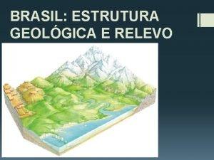 BRASIL ESTRUTURA GEOLGICA E RELEVO A superfcie terrestre