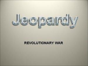 REVOLUTIONARY WAR Taxes Revolts Winners More winners Nonya