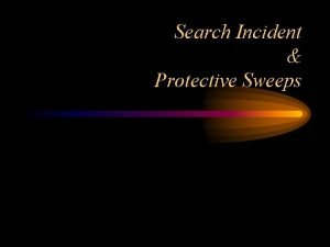 Search Incident Protective Sweeps Chimel Search Incident Objectives