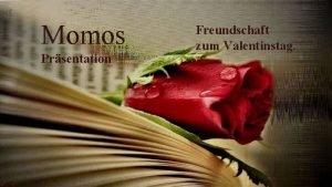 Momos Prsentation Freundschaft zum Valentinstag W enn du