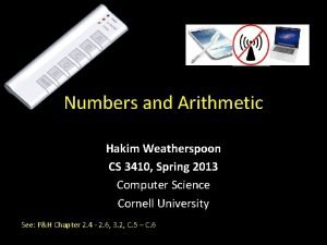 Numbers and Arithmetic Hakim Weatherspoon CS 3410 Spring