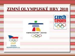 ZIMN OLYMPIJSK HRY 2010 HISTORIE OH Olympijsk hry