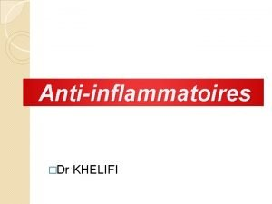Antiinflammatoires Dr KHELIFI Antiinflammatoires Mdt symptomatiques agissant sur