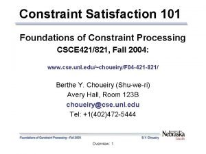 Constraint Satisfaction 101 Foundations of Constraint Processing CSCE