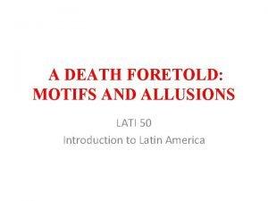 A DEATH FORETOLD MOTIFS AND ALLUSIONS LATI 50