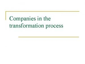 Companies in the transformation process Companies in the