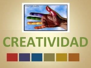 CREATIVIDAD La esencia de la creatividad se basa