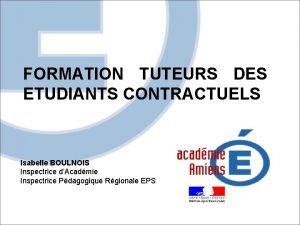 FORMATION TUTEURS DES ETUDIANTS CONTRACTUELS Isabelle BOULNOIS Inspectrice