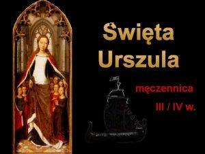 wita Urszula mczennica III IV w Wedug legendy