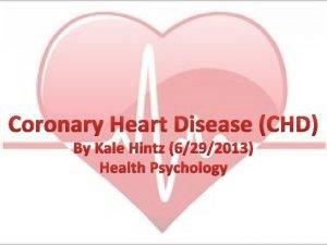 Coronary Heart Disease CHD By Kale Hintz 6292013