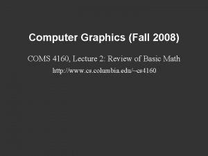 Computer Graphics Fall 2008 COMS 4160 Lecture 2