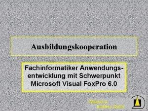 Ausbildungskooperation Fachinformatiker Anwendungsentwicklung mit Schwerpunkt Microsoft Visual Fox