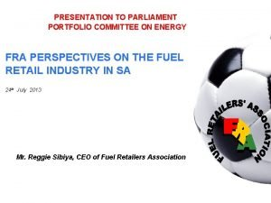 PRESENTATION TO PARLIAMENT PORTFOLIO COMMITTEE ON ENERGY FRA