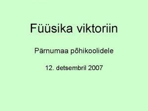 Fsika viktoriin Prnumaa phikoolidele 12 detsembril 2007 1
