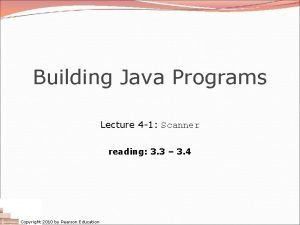 Building Java Programs Lecture 4 1 Scanner reading