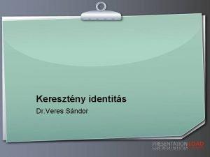 Keresztny identits Dr Veres Sndor KERESZTNY IDENTITS A
