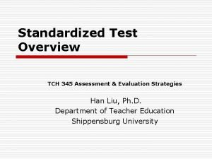 Standardized Test Overview TCH 345 Assessment Evaluation Strategies